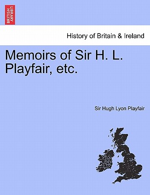 Memoirs of Sir H. L. Playfair, etc., Playfair, Sir Hugh Lyon