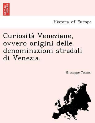 Curiosita? Veneziane, ovvero origini delle denominazioni stradali di Venezia. (Italian Edition), Tassini, Giuseppe
