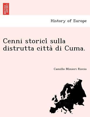 Cenni storici? sulla distrutta citta? di Cuma. (Italian Edition), Minieri Riccio, Camillo
