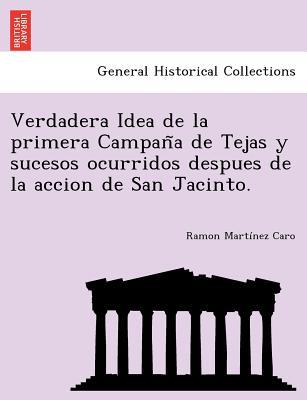 Image for Verdadera Idea de la primera Campan?a de Tejas y sucesos ocurridos despues de la accion de San Jacinto. (Spanish Edition)