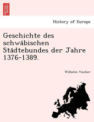Image for Geschichte des schwa?bischen Sta?dtebundes der Jahre 1376-1389. (German Edition)