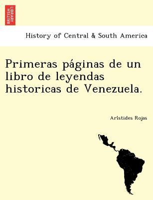 Primeras pa?ginas de un libro de leyendas historicas de Venezuela. (Spanish Edition), Rojas, Ari?stides