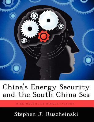 China's Energy Security and the South China Sea, Ruscheinski, Stephen J.