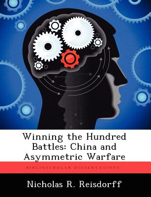 Winning the Hundred Battles: China and Asymmetric Warfare, Reisdorff, Nicholas R.