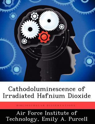 Cathodoluminescence of Irradiated Hafnium Dioxide, Purcell, Emily A.