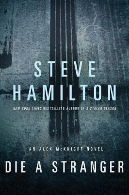Die a Stranger (Alex McKnight, Book 9), Steve Hamilton