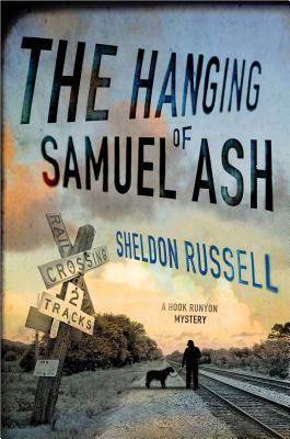 The Hanging of Samuel Ash (Hook Runyon Mysteries), Sheldon Russell