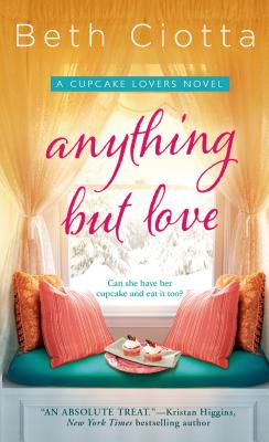 Anything But Love: A Cupcake Lovers Novel (The Cupcake Lovers), Beth Ciotta