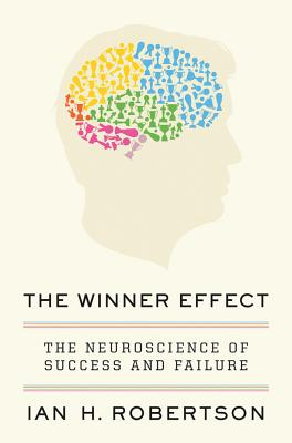Image for The Winner Effect: The Neuroscience of Success and Failure