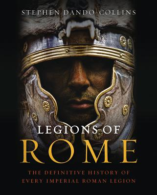 Image for Legions of Rome: The Definitive History of Every Imperial Roman Legion