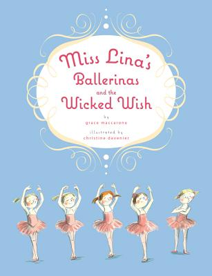 Miss Lina's Ballerinas and the Wicked Wish, Maccarone, Grace
