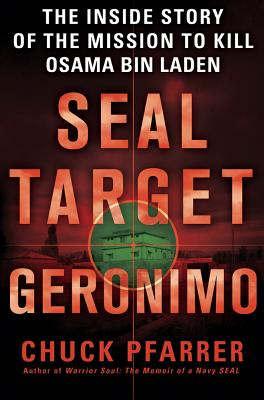 SEAL Target Geronimo: The Inside Story of the Mission to Kill Osama bin Laden, Pfarrer, Chuck