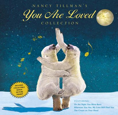 Nancy Tillman's YOU ARE LOVED Collection: On the Night You Were Born; Wherever You Are, My Love Will Find You; and The Crown on Your Head, Tillman, Nancy