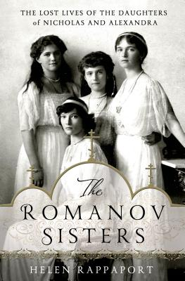 Image for The Romanov Sisters: The Lost Lives of the Daughters of Nicholas and Alexandra
