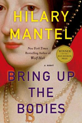 "Bring Up the Bodies: A Novel, ""Mantel, Hilary"""