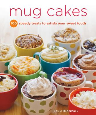 Image for Mug Cakes: 100 Speedy Microwave Treats to Satisfy Your Sweet Tooth