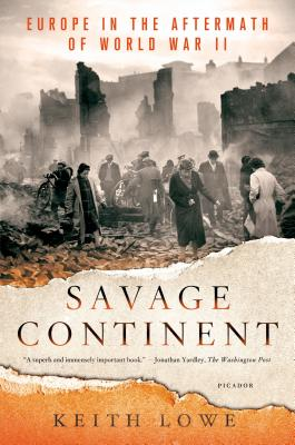 Savage Continent: Europe in the Aftermath of World War II, Lowe, Keith