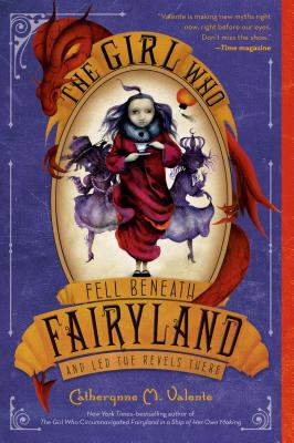GIRL WHO FELL BENEATH FAIRYLAND AND LED THE REVELS THERE (FAIRYLAND, NO 2) -- BARGAIN BOOK, VALENTE, CATHERYNNE M.