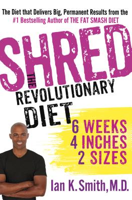 Shred: The Revolutionary Diet: 6 Weeks 4 Inches 2 Sizes, Smith M.D., Ian K.