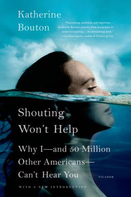 Image for Shouting Won't Help: Why I--and 50 Million Other Americans--Can't Hear You