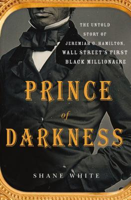 Image for Prince of Darkness: The Untold Story of Jeremiah G. Hamilton, Wall Street's First Black Millionaire
