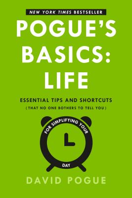 Pogue's Basics: Life: Essential Tips and Shortcuts (That No One Bothers to Tell You) for Simplifying Your Day, David Pogue