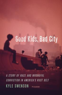 Image for Good Kids, Bad City: A Story of Race and Wrongful Conviction in America