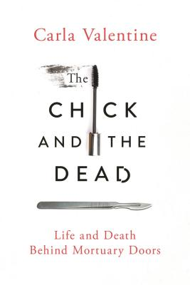 Image for The Chick and the Dead: Life and Death Behind Mortuary Doors