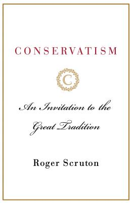 Conservatism: An Invitation to Political Philosophy, Roger Scruton