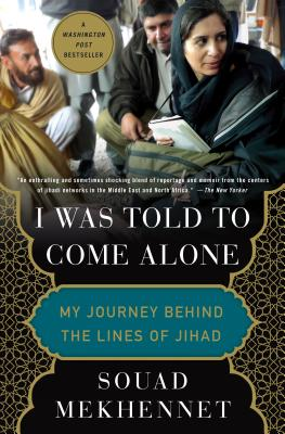 Image for I Was Told to Come Alone: My Journey Behind the Lines of Jihad