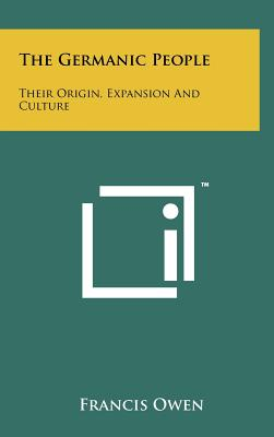 The Germanic People: Their Origin, Expansion And Culture, Owen, Francis