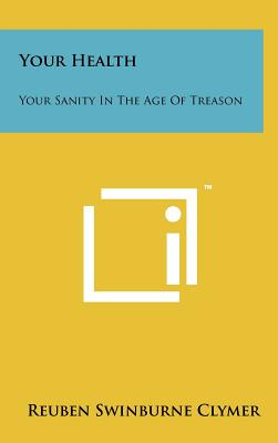 Your Health: Your Sanity In The Age Of Treason, Clymer, Reuben Swinburne