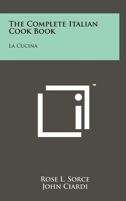 The Complete Italian Cook Book: La Cucina, Sorce, Rose L.