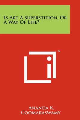 Is Art A Superstition, Or A Way Of Life?, Coomaraswamy, Ananda K.