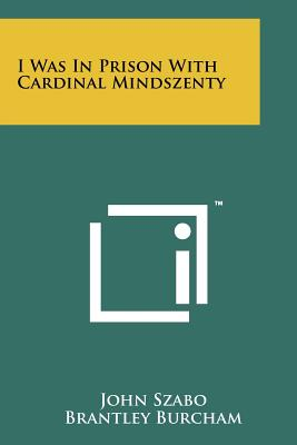 I Was In Prison With Cardinal Mindszenty, Szabo, John