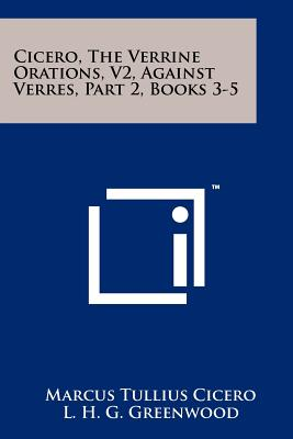 Cicero, The Verrine Orations, V2, Against Verres, Part 2, Books 3-5, Cicero, Marcus Tullius