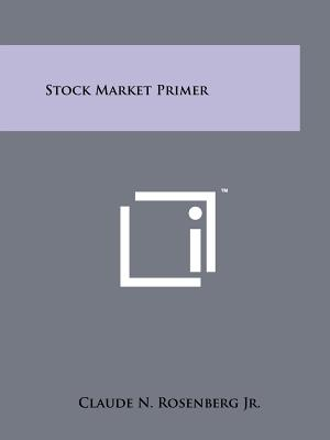 Stock Market Primer, Rosenberg Jr., Claude N.