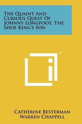The Quaint And Curious Quest Of Johnny Longfoot, The Shoe King's Son, Besterman, Catherine