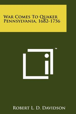 War Comes To Quaker Pennsylvania, 1682-1756, Davidson, Robert L. D.