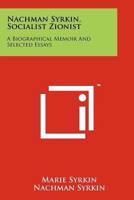 Nachman Syrkin, Socialist Zionist: A Biographical Memoir And Selected Essays, Syrkin, Marie; Syrkin, Nachman