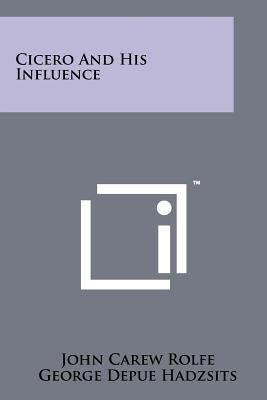 Cicero And His Influence (Our Debt to Greece and Rome), Rolfe, John Carew