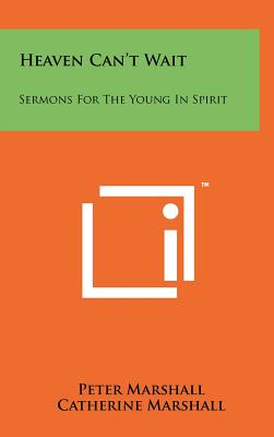 Heaven Can't Wait: Sermons For The Young In Spirit, Marshall, Peter