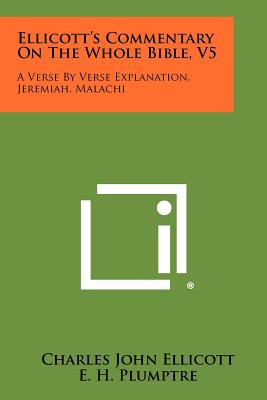 Ellicott's Commentary On The Whole Bible, V5: A Verse By Verse Explanation, Jeremiah, Malachi