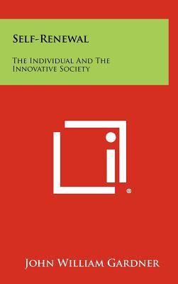 Self-Renewal: The Individual And The Innovative Society, Gardner, John William