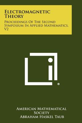 Electromagnetic Theory: Proceedings Of The Second Symposium In Applied Mathematics, V2
