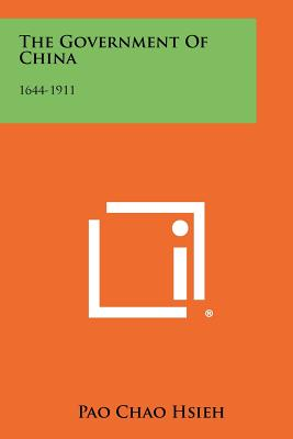 The Government Of China: 1644-1911, Hsieh, Pao Chao