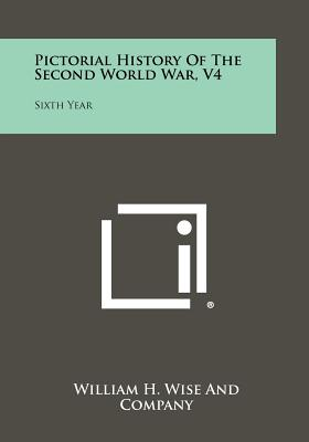 Image for Pictorial History of the Second World War, V4: Sixth Year