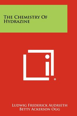 The Chemistry Of Hydrazine, Audrieth, Ludwig Frederick; Ogg, Betty Ackerson