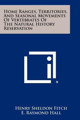 Home Ranges, Territories, And Seasonal Movements Of Vertebrates Of The Natural History Reservation, Fitch, Henry Sheldon