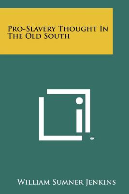 Pro-Slavery Thought In The Old South, Jenkins, William Sumner
